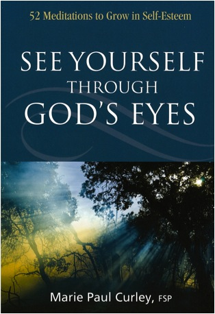 See Yourself Through God's Eyes: 52 Meditations to Grow in Self-Esteem Marie Paul Curley